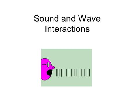 "Sound and Wave Interactions. Sound ""If a tree falls in a forest …?"" What is sound? –Longitudinal wave, particles transfer energy –Mechanical wave, must."