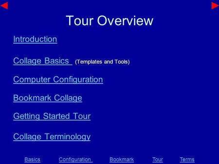 Tour Overview Introduction Collage Basics Collage Basics (<strong>Templates</strong> <strong>and</strong> Tools) Computer Configuration Bookmark Collage Getting Started Tour Collage Terminology.