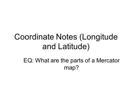 Coordinate Notes (Longitude and Latitude)