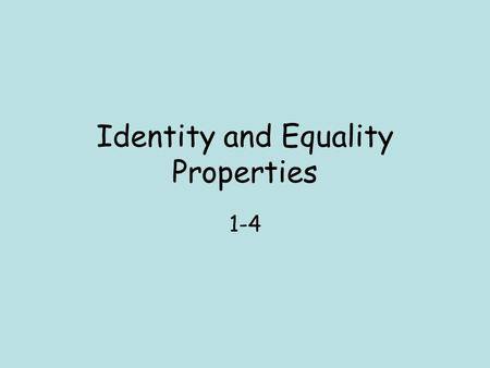 Identity and Equality Properties 1-4. Additive Identity The sum of any number and 0 is equal to the number. Symbols: a + 0 = a Example: 10 + n = 10 Solution: