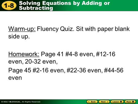 1-8 Solving Equations by Adding or Subtracting Warm-up: Fluency Quiz. Sit with paper blank side up. Homework: Page 41 #4-8 even, #12-16 even, 20-32 even,