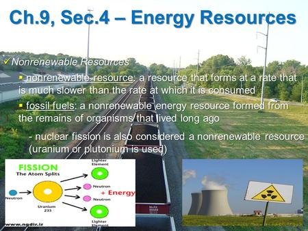 Ch.9, Sec.4 – Energy Resources Nonrenewable Resources Nonrenewable Resources  nonrenewable resource: a resource that forms at a rate that is much slower.