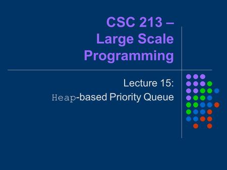 CSC 213 – Large Scale Programming Lecture 15: Heap-based Priority Queue.