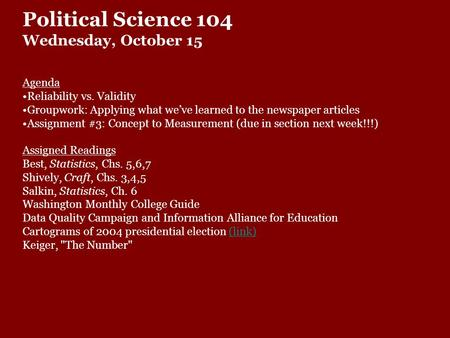 Political Science 104 Wednesday, October 15 Agenda <strong>Reliability</strong> vs. <strong>Validity</strong> Groupwork: Applying what we've learned to the newspaper articles Assignment.