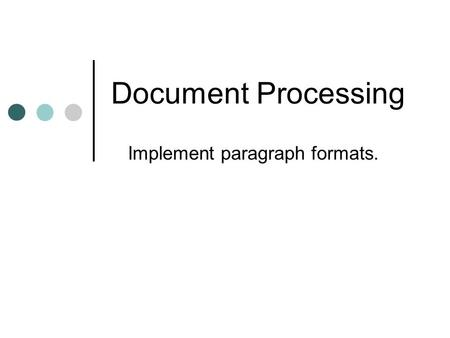 Document Processing Implement paragraph formats..