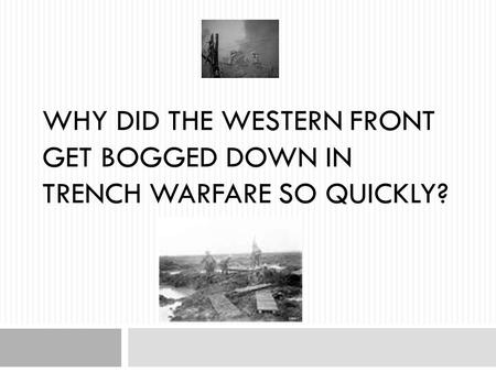WHY DID THE WESTERN FRONT GET BOGGED DOWN IN TRENCH WARFARE SO QUICKLY?