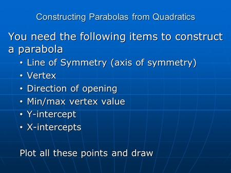 Constructing Parabolas from Quadratics You need the following items to construct a parabola Line of Symmetry (axis of symmetry) Line of Symmetry (axis.