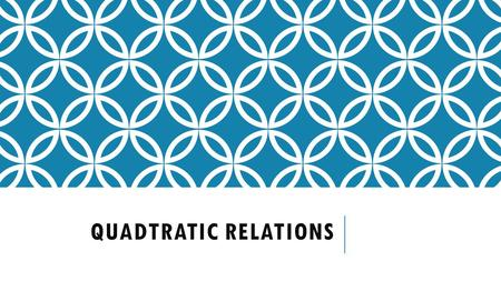 QUADTRATIC RELATIONS. A relation which must contain a term with x2 It may or may not have a term with x and a constant term (a term without x) It can.