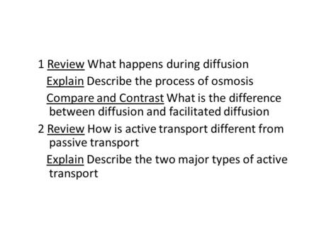 1 Review What happens during diffusion Explain Describe the process of osmosis Compare and Contrast What is the difference between diffusion and facilitated.