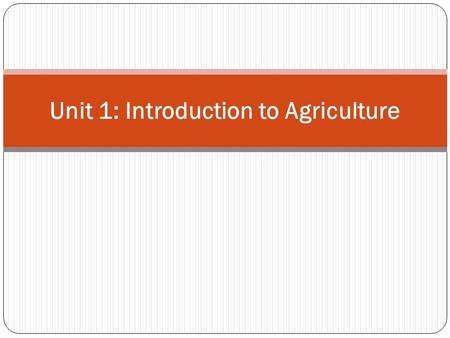 Unit 1: Introduction to Agriculture. Objectives 1.1 Define terminology 1.2 Determine the impact of agriculture on Arkansas' economy. (rice, soybeans,