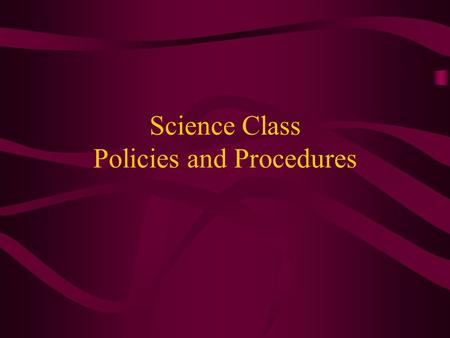 Science Class Policies and Procedures. Warm-Ups –Complete every day at the beginning of the day –Should go in the first section of your notebook –Date.