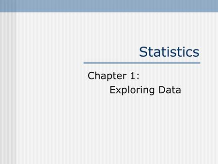 Statistics Chapter 1: Exploring Data. 1.1 Displaying Distributions with Graphs Individuals Objects that are described by a set of data Variables Any characteristic.