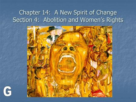 Chapter 14: A New Spirit of Change Section 4: Abolition and Women's Rights.