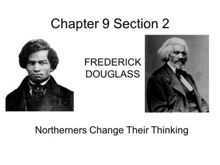 Chapter 9 Section 2 Northerners Change Their Thinking FREDERICK DOUGLASS.