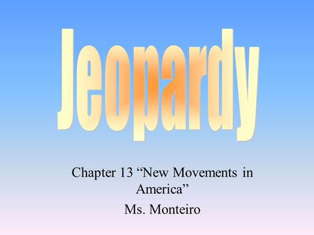 "Chapter 13 ""New Movements in America"" Ms. Monteiro."