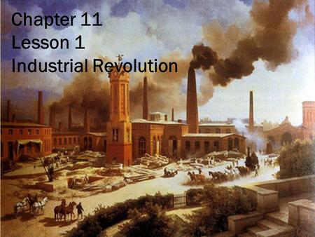 Chapter 11 Lesson 1 Industrial Revolution.  In the 1700's most people were farmers.  Cloth, tools, and furniture were made by hand or in small shops.