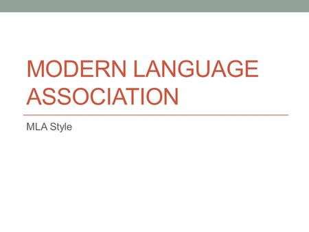 MODERN LANGUAGE ASSOCIATION MLA Style. Modern Language Association MLA is most often used in Pre-collegiate contexts (secondary education) Liberal Arts.
