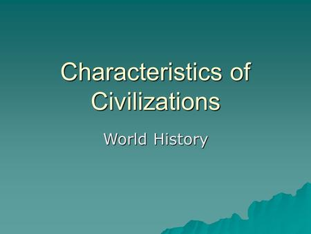 Characteristics of Civilizations World History. Objectives  Content: Students will identify and describe the characteristics of a civilization.  Language: