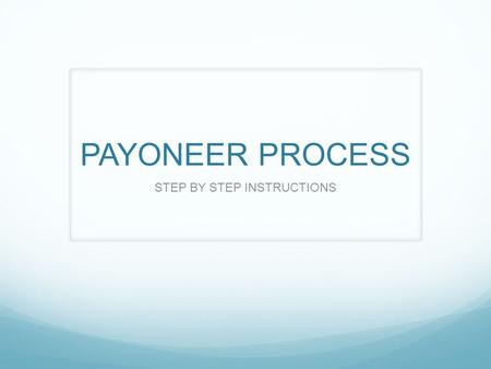 PAYONEER PROCESS STEP BY STEP INSTRUCTIONS. You will receive an email from Syntek Global with your Personal Payoneer link. CLICK on the LINK If you cannot.