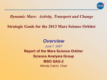 Dynamic <strong>Mars</strong>: Activity, Transport and Change Strategic Goals for the 2013 <strong>Mars</strong> Science Orbiter Overview June 7, 2007 Report of the <strong>Mars</strong> Science Orbiter.