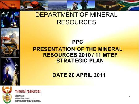 PPC PRESENTATION OF THE MINERAL RESOURCES 2010 / 11 MTEF STRATEGIC PLAN DATE 20 APRIL 2011 DEPARTMENT OF MINERAL RESOURCES 1.