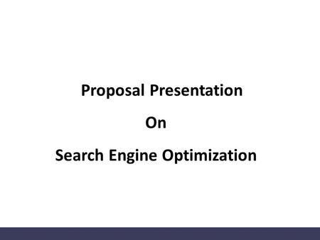 1 Proposal Presentation On Search Engine Optimization.
