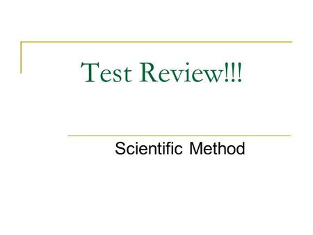 Test Review!!! Scientific Method. Question 1 Science begins by making these?