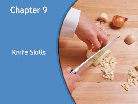 Chapter 9 Knife Skills. © Goodheart-Willcox Co., Inc. Objective Apply the procedures for preparing a workstation for knife work.