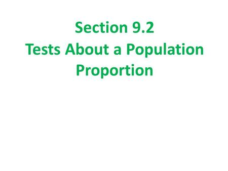 Section 9.2 Tests About a Population Proportion. Section 9.2 Tests About a Population Proportion After this section, you should be able to… CHECK conditions.