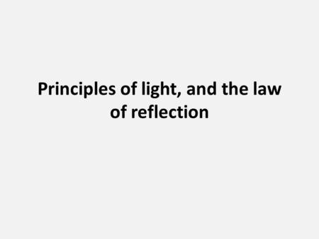 Principles of light, and the law of reflection What happens when light strikes glass? Or waxed paper? Or a book? If light travels freely through =transparent.