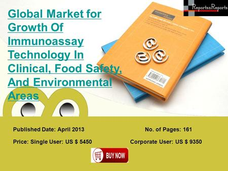 Published Date: April 2013 Global Market for Growth Of Immunoassay Technology In Clinical, Food Safety, And Environmental Areas Price: Single User: US.