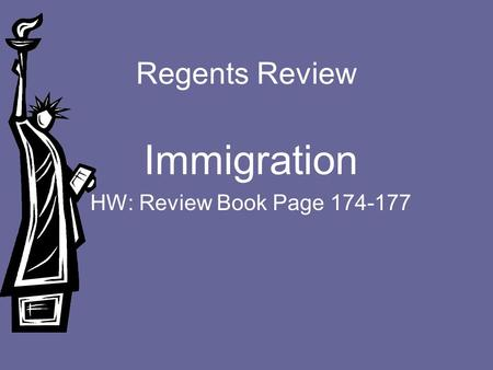 Regents Review Immigration HW: Review Book Page 174-177.