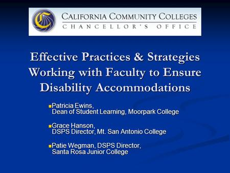 Effective Practices & Strategies Working with Faculty to Ensure Disability Accommodations Patricia Ewins, Dean of Student Learning, Moorpark College Patricia.