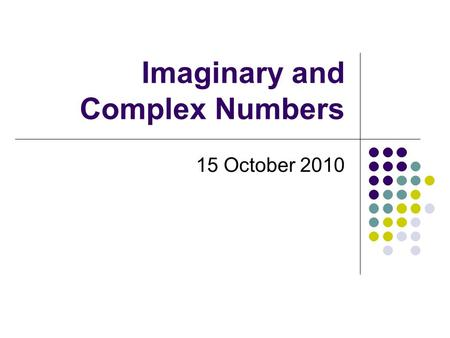 Imaginary and Complex Numbers 15 October 2010. Question: If I can take the, can I take the ? Not quite…. 