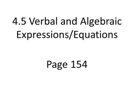 Page 154 4.5 Verbal and Algebraic Expressions/Equations.