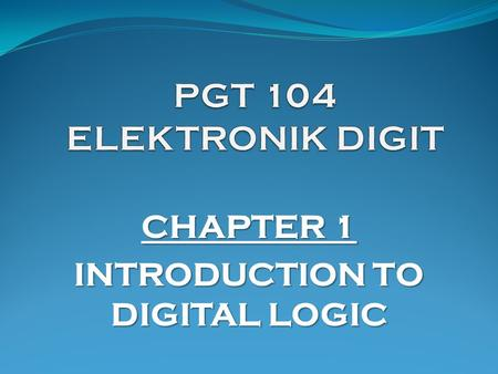 CHAPTER 1 INTRODUCTION TO DIGITAL LOGIC