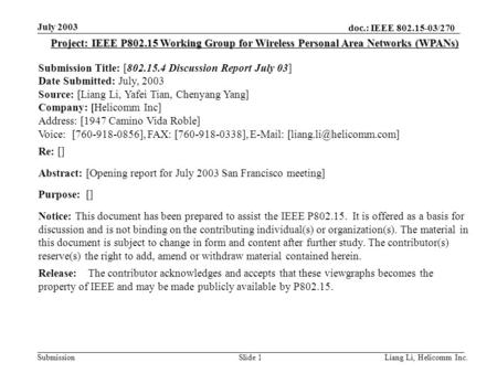 Doc.: IEEE 802.15-03/270 Submission July 2003 Liang Li, Helicomm Inc.Slide 1 Project: IEEE P802.15 Working Group for Wireless Personal Area Networks (WPANs)