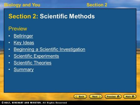 Biology and YouSection 2 Section 2: Scientific Methods Preview Bellringer Key Ideas Beginning a Scientific Investigation Scientific Experiments Scientific.