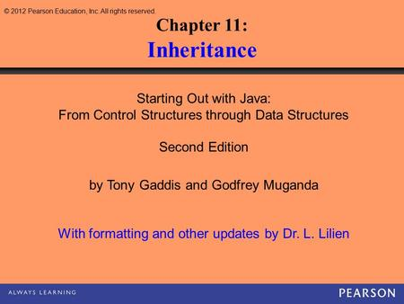 © 2012 Pearson Education, Inc. All rights reserved. Chapter 11: <strong>Inheritance</strong> Starting Out with <strong>Java</strong>: From Control Structures through Data Structures Second.