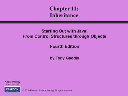 © 2010 Pearson Addison-Wesley. All rights reserved. Addison Wesley is an imprint of Chapter 11: <strong>Inheritance</strong> Starting Out with <strong>Java</strong>: From Control Structures.