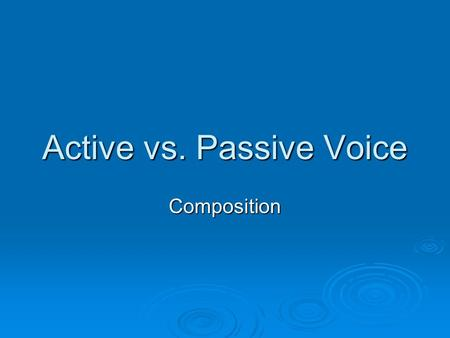 Active vs. Passive Voice Composition. Definition  Writers use active voice to keep writing direct, dynamic, tighter, and less awkward.  Active voice.