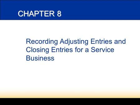 CHAPTER 8 Recording Adjusting Entries and Closing Entries for a Service Business.