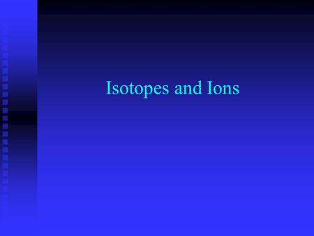 Isotopes and Ions. Fill in the following table: Symbol Atomic Mass Atomic Number # of protons # of neutrons # of electrons Na Na Ne Ne Hg Hg Zn Zn Al.
