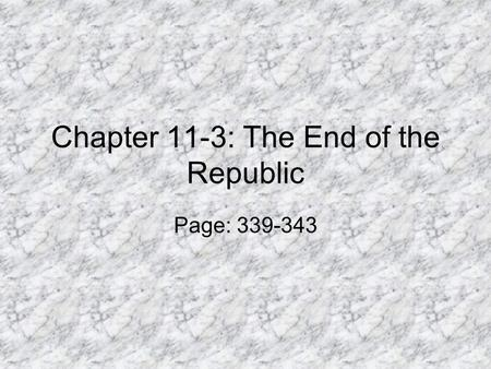 Chapter 11-3: The End of the Republic Page: 339-343.