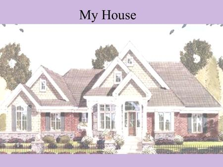 My House. The Style of my Home The style of my home is New American Craftsman –This spacious home with Great Room, informal and formal dining, a Library,