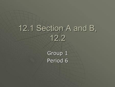 12.1 Section A and B, 12.2 Group 1 Period 6. Bonds  Bond – a force that holds together two or more atoms and functions as one unit  Bond energy – the.