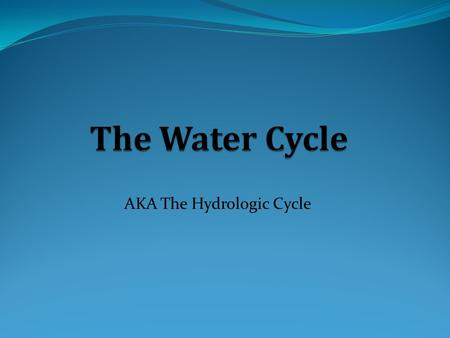 AKA The Hydrologic Cycle. Water 3 states Solid Liquid Gas The 3 states of water are determined mostly by temperature. Even though water is constantly.