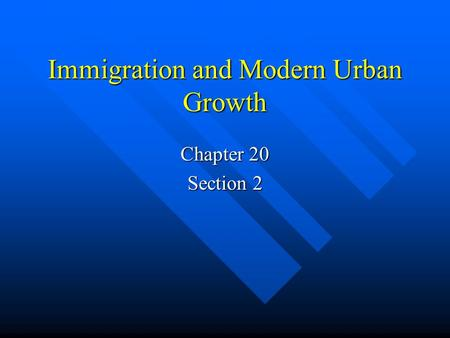 Immigration and Modern Urban Growth Chapter 20 Section 2.