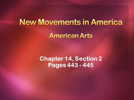 Chapter 14, Section 2 Pages 443 - 445. Great changes were taking place in American culture. The early 1800s brought a revolution in American thought.