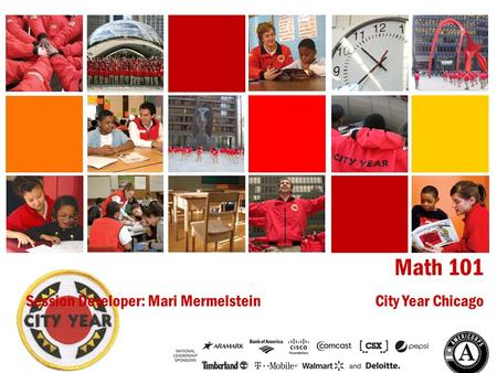CITY YEAR CHICAGO <strong>Math</strong> 101 Session Developer: Mari Mermelstein City Year Chicago.